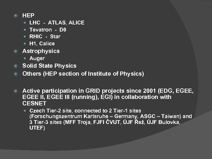 HEP LHC - ATLAS, ALICE Tevatron - D 0 RHIC - Star H