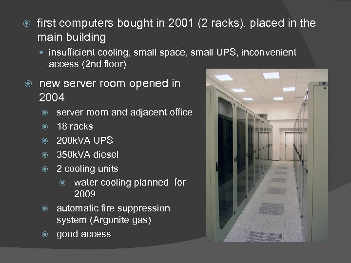 first computers bought in 2001 (2 racks), placed in the main building insufficient