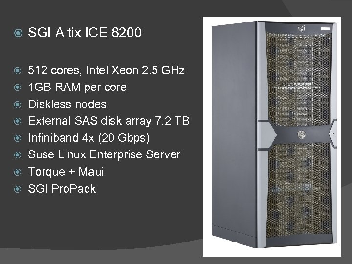 SGI Altix ICE 8200 512 cores, Intel Xeon 2. 5 GHz 1 GB