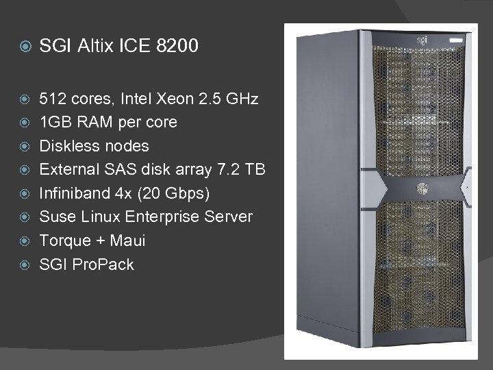 SGI Altix ICE 8200 512 cores, Intel Xeon 2. 5 GHz 1 GB