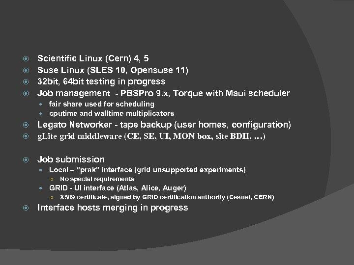 Scientific Linux (Cern) 4, 5 Suse Linux (SLES 10, Opensuse 11) 32 bit, 64