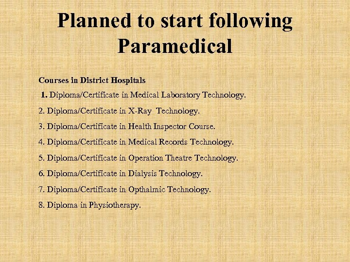 Planned to start following Paramedical Courses in District Hospitals 1. Diploma/Certificate in Medical Laboratory