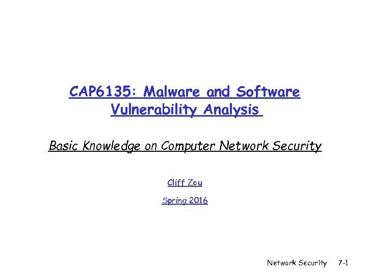 CAP 6135: Malware and Software Vulnerability Analysis Basic Knowledge on Computer Network Security Cliff