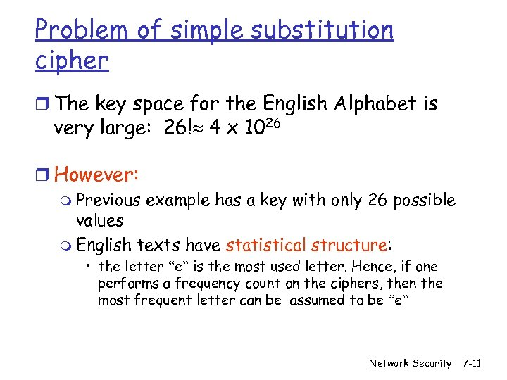 Problem of simple substitution cipher r The key space for the English Alphabet is