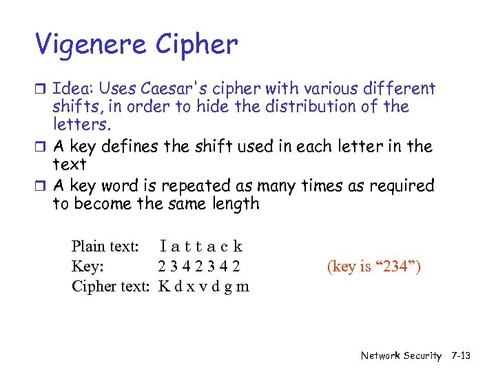 Vigenere Cipher r Idea: Uses Caesar's cipher with various different shifts, in order to