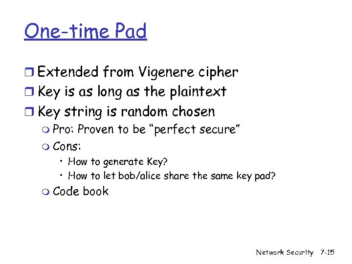 One-time Pad r Extended from Vigenere cipher r Key is as long as the