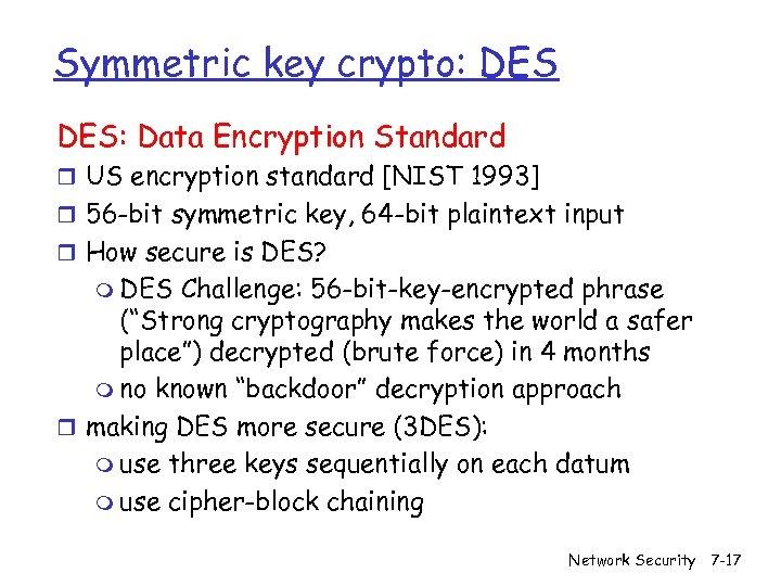 Symmetric key crypto: DES: Data Encryption Standard r US encryption standard [NIST 1993] r