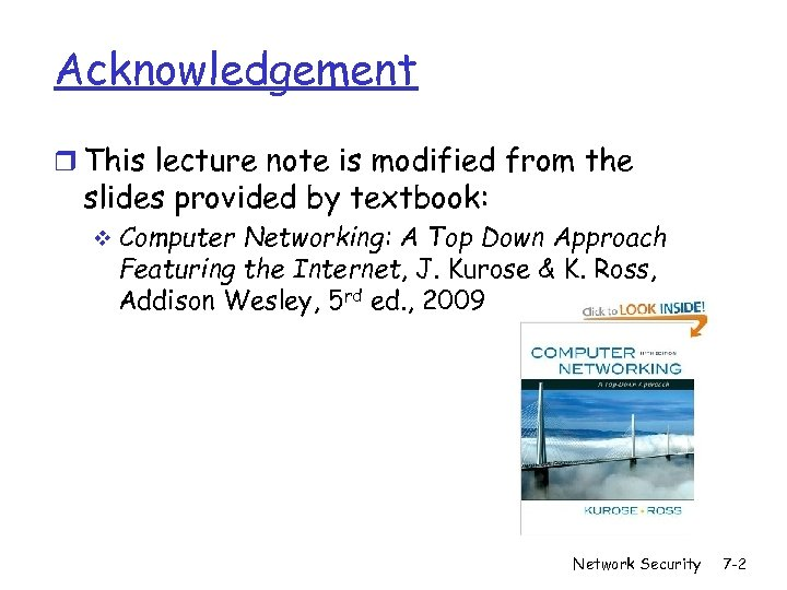 Acknowledgement r This lecture note is modified from the slides provided by textbook: v