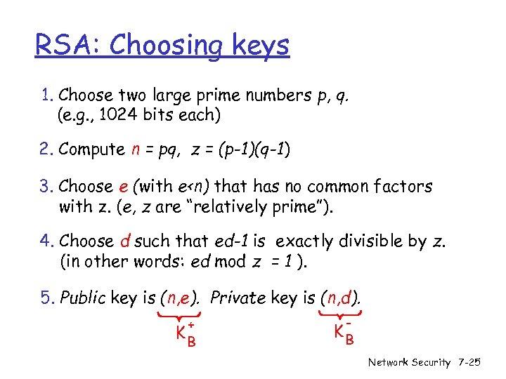 RSA: Choosing keys 1. Choose two large prime numbers p, q. (e. g. ,