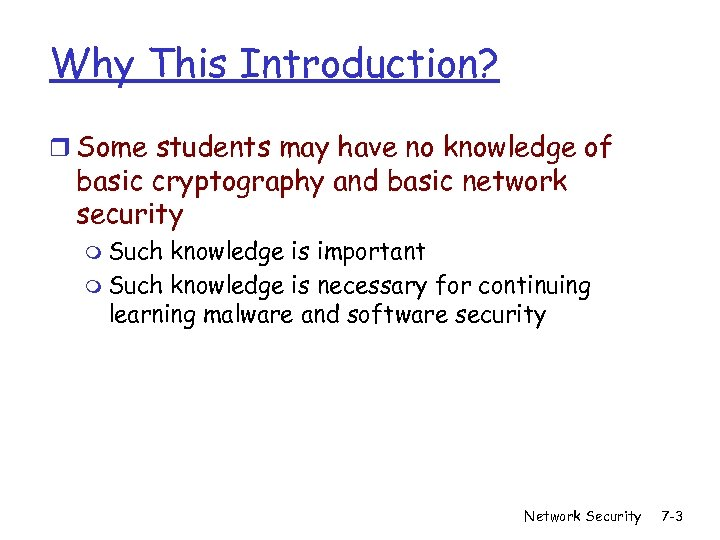 Why This Introduction? r Some students may have no knowledge of basic cryptography and
