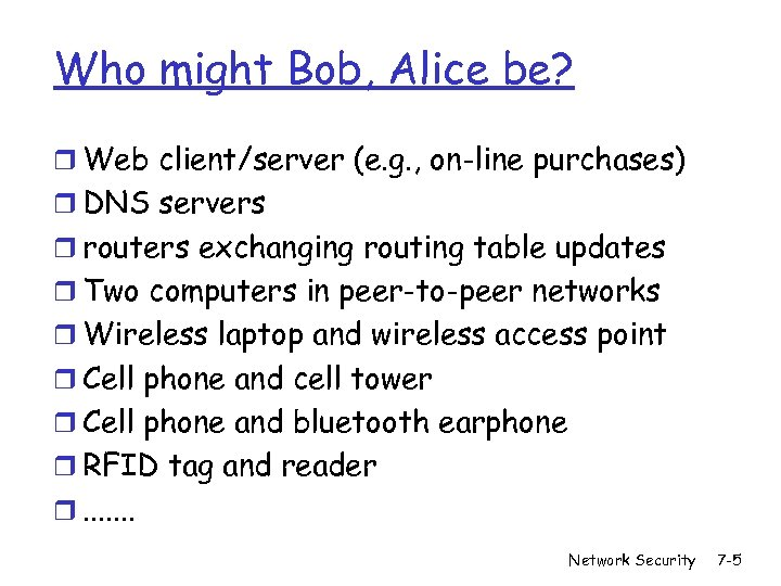 Who might Bob, Alice be? r Web client/server (e. g. , on-line purchases) r