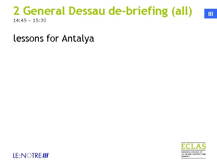 2 General Dessau de-briefing (all) 14: 45 – 15: 30 lessons for Antalya III