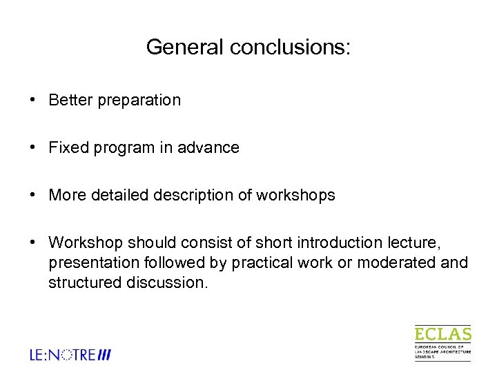 General conclusions: • Better preparation • Fixed program in advance • More detailed description
