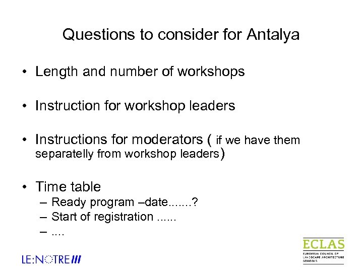 Questions to consider for Antalya • Length and number of workshops • Instruction for
