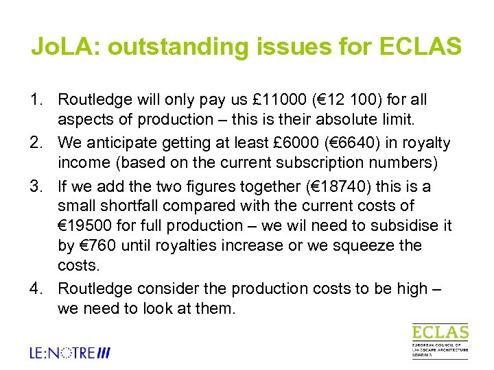 Jo. LA: outstanding issues for ECLAS 1. Routledge will only pay us £ 11000