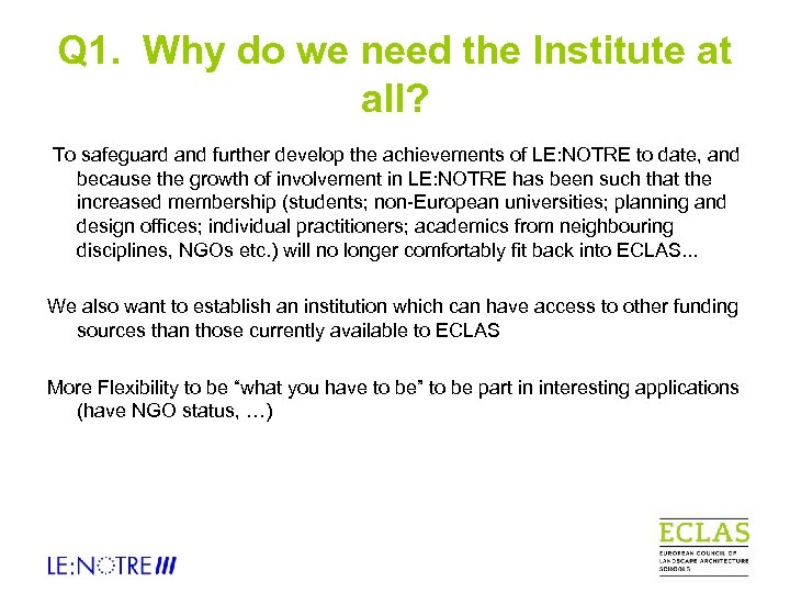 Q 1. Why do we need the Institute at all? To safeguard and further