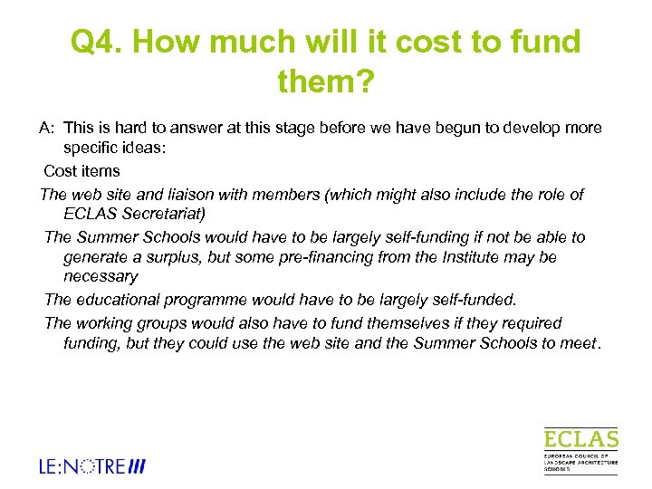 Q 4. How much will it cost to fund them? A: This is hard