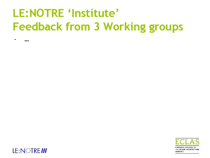LE: NOTRE 'Institute' Feedback from 3 Working groups - …