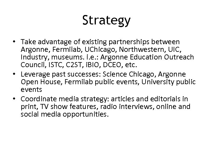 Strategy • Take advantage of existing partnerships between Argonne, Fermilab, UChicago, Northwestern, UIC, Industry,