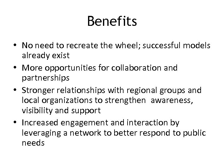 Benefits • No need to recreate the wheel; successful models already exist • More