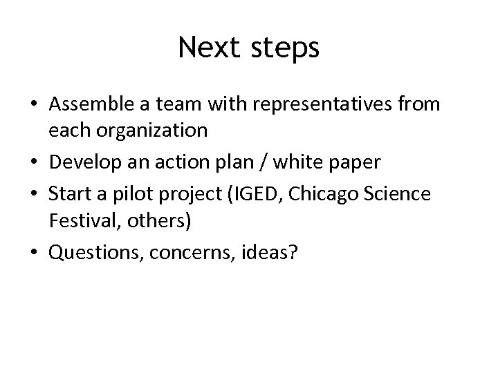 Next steps • Assemble a team with representatives from each organization • Develop an