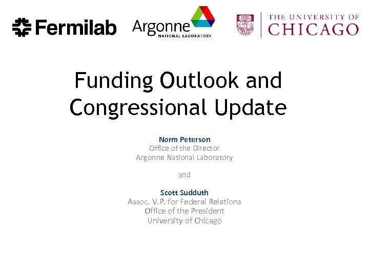 Funding Outlook and Congressional Update Norm Peterson Office of the Director Argonne National Laboratory