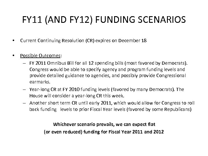 FY 11 (AND FY 12) FUNDING SCENARIOS • Current Continuing Resolution (CR) expires on