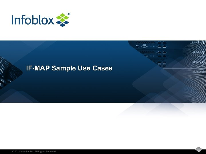 IF-MAP Sample Use Cases © 2011 Infoblox Inc. All Rights Reserved.
