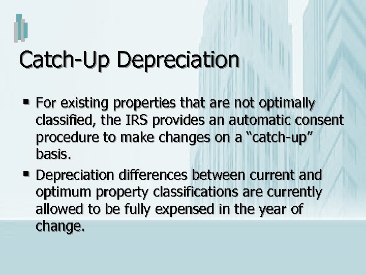 Catch-Up Depreciation § For existing properties that are not optimally § classified, the IRS