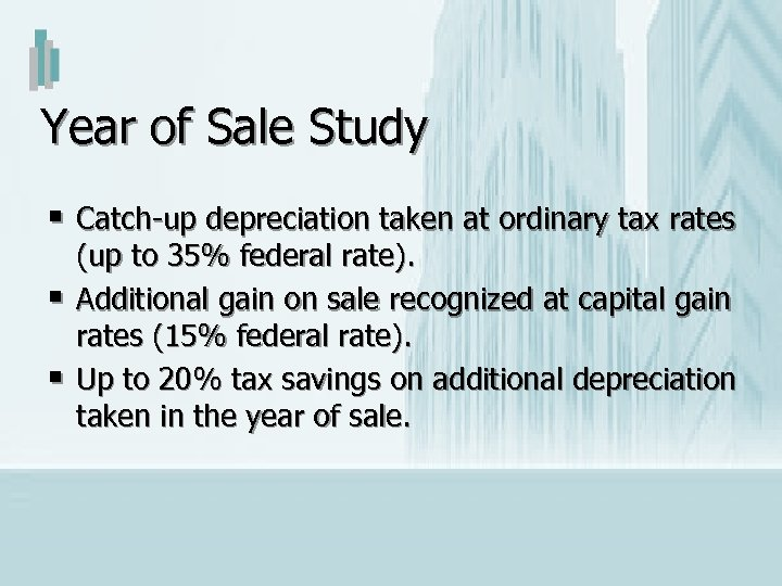 Year of Sale Study § Catch-up depreciation taken at ordinary tax rates § §