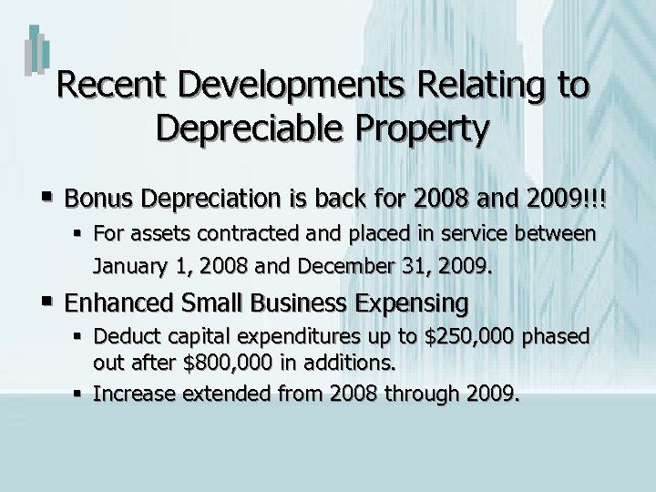 Recent Developments Relating to Depreciable Property § Bonus Depreciation is back for 2008 and