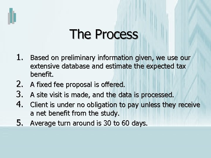 The Process 1. Based on preliminary information given, we use our 2. 3. 4.