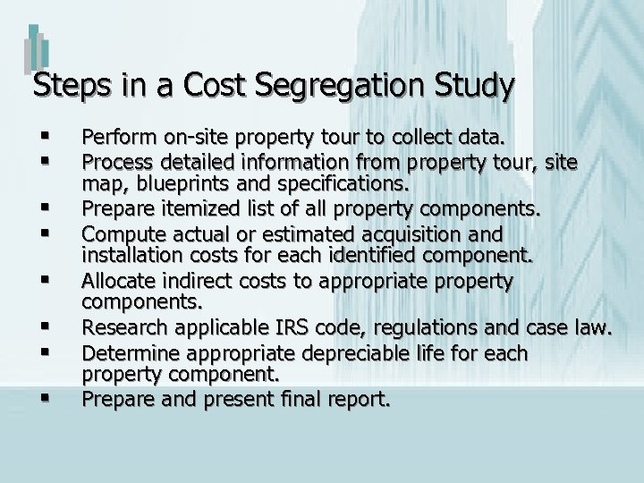 Steps in a Cost Segregation Study § § § § Perform on-site property tour
