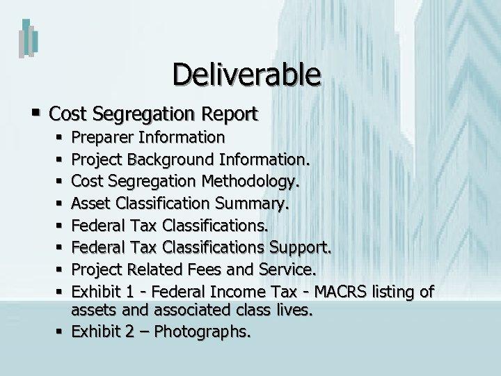 Deliverable § Cost Segregation Report Preparer Information Project Background Information. Cost Segregation Methodology. Asset