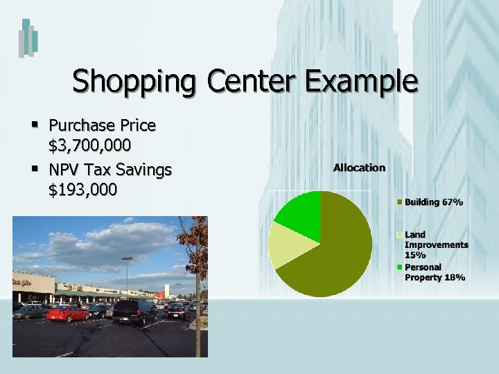 Shopping Center Example § Purchase Price § $3, 700, 000 NPV Tax Savings $193,