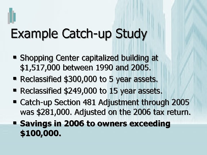 Example Catch-up Study § Shopping Center capitalized building at § § $1, 517, 000