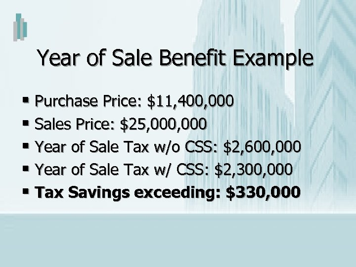 Year of Sale Benefit Example § Purchase Price: $11, 400, 000 § Sales Price:
