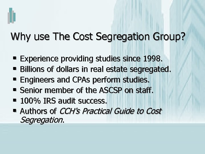 Why use The Cost Segregation Group? § Experience providing studies since 1998. § Billions