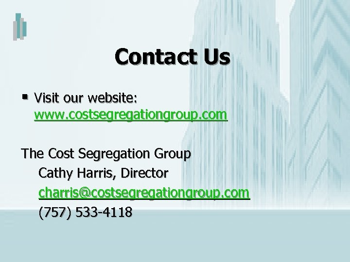 Contact Us § Visit our website: www. costsegregationgroup. com The Cost Segregation Group Cathy