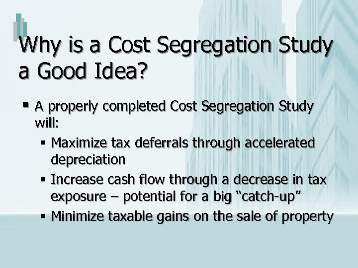 Why is a Cost Segregation Study a Good Idea? § A properly completed Cost