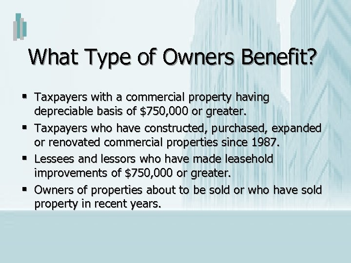 What Type of Owners Benefit? § Taxpayers with a commercial property having § §