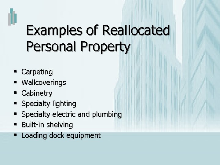 Examples of Reallocated Personal Property § § § § Carpeting Wallcoverings Cabinetry Specialty lighting