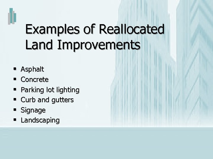 Examples of Reallocated Land Improvements § § § Asphalt Concrete Parking lot lighting Curb