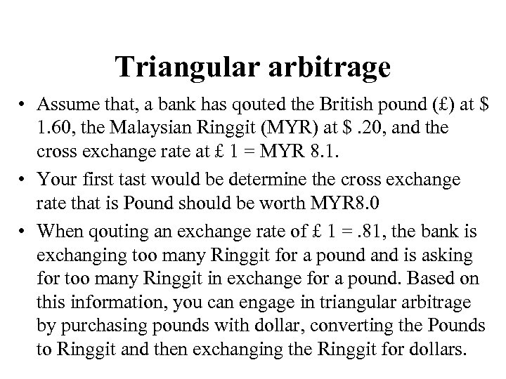 Triangular arbitrage • Assume that, a bank has qouted the British pound (£) at