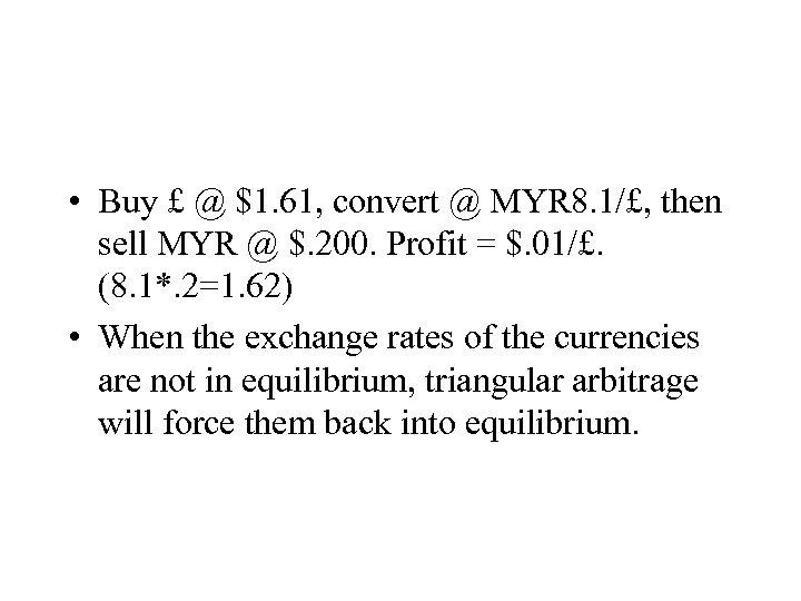 • Buy £ @ $1. 61, convert @ MYR 8. 1/£, then sell