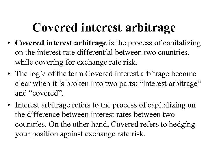 Covered interest arbitrage • Covered interest arbitrage is the process of capitalizing on the