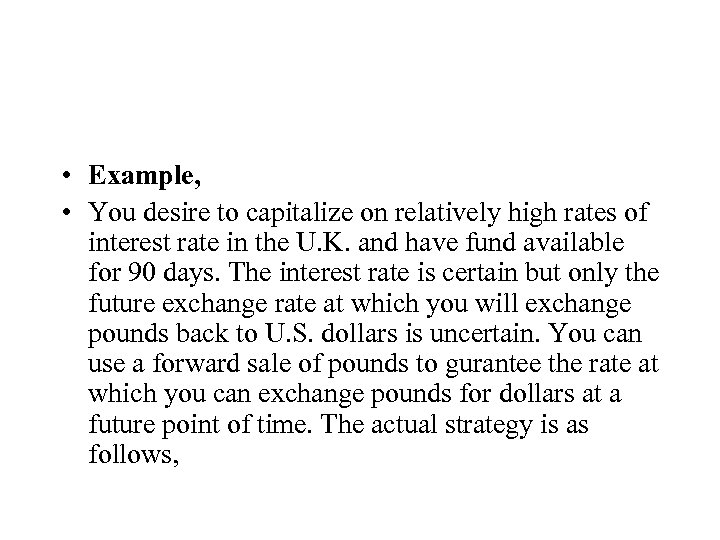 • Example, • You desire to capitalize on relatively high rates of interest