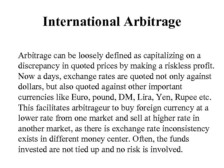 International Arbitrage can be loosely defined as capitalizing on a discrepancy in quoted prices