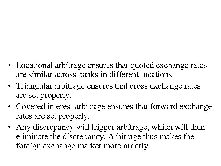 • Locational arbitrage ensures that quoted exchange rates are similar across banks in