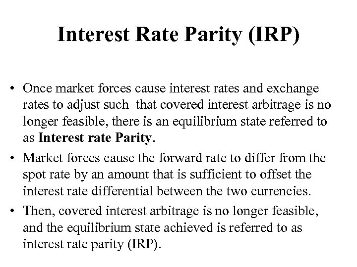 Interest Rate Parity (IRP) • Once market forces cause interest rates and exchange rates